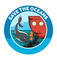 save the oceans cartoon emblem vector image