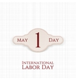 May 1 Label International Labor Day vector image