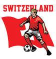 soccer player of switzerland vector image vector image