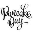 handwritten lettering - pancake day vector image
