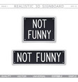 not funny vector image vector image