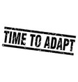 square grunge black time to adapt stamp vector image vector image