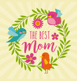 best mom birds wreath leaves floral decoration vector image vector image