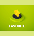 favorite isometric icon isolated on color vector image