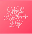 world health day linear lettering on red vector image
