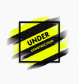 abstract under construction paint stroke modern vector image