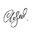 closed handdrawn lettering typography banner vector image