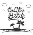 sea you at the beach vector image