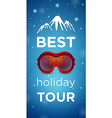 Best holiday tour and mountain with ski goggles vector image vector image