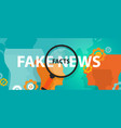 fake news or facts alternative find truth press vector image