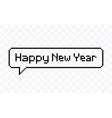 happy new year speech bubble pixel art style vector image