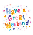 have a great weekend vector image vector image