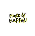 make it happen calligraphy quote lettering vector image vector image