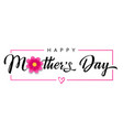 happy mothers day flower calligraphy banner vector image vector image