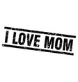 square grunge black i love mom stamp vector image