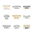 Welcome back collection Set of labels emblems vector image