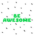 Be awesome cute logo green letters on white