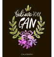 Believe you can - inspirational quote typography vector image vector image