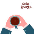 male hands holding hot coffee cup business person vector image