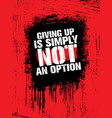 giving up is simply not an option sport inspiring vector image vector image