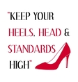 Keep your heels head and standards high vector image vector image
