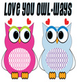 Love You Owl Ways vector image vector image