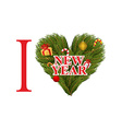 I love new year Symbol heart of FIR branches and vector image
