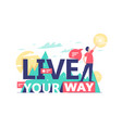 motivational text live your way on natural vector image