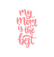 my mom is the best calligraphic inscription vector image