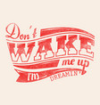 dont wake me up vector image vector image