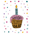Having Another Birthday Does Not Make You Old text vector image vector image
