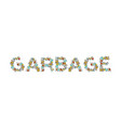 garbage lettering letters from rubbish trash vector image vector image