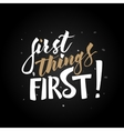 First things first hand drawn lettering vector image vector image