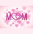 happy mothers day greeting card with vector image vector image