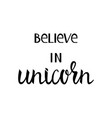 believe in the unicorn vector image vector image