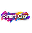 smart city poster with colorful brush strokes vector image