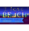 I love Beach All night party vector image vector image