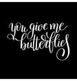 you give me butterflies handwritten lettering vector image vector image