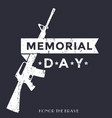 memorial day poster with automatic rifle vector image vector image