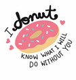 i donut know what i will do without you cute carto vector image vector image