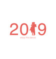 2019 enjoy dance numbers year 2019 vector image
