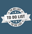 to do list ribbon to do list round white sign to vector image vector image