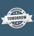 tomorrow ribbon tomorrow round white sign tomorrow vector image vector image