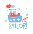 cute baby toy ship hey sailor colorful hand vector image