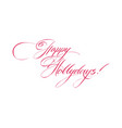 happy holidays handwritten lettering vector image vector image