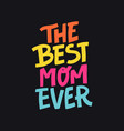 the best mom ever vector image