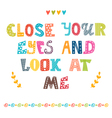 Close your eyes and look at me Cute postcard vector image