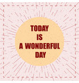 motivation quotes a wonderful day vector image vector image