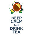 tea poster keep calm and drink tea cup of tea vector image