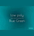 low poly green blue abstract background in the vector image vector image